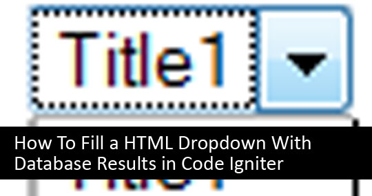 How To Fill a HTML Dropdown With Database Results in Code Igniter