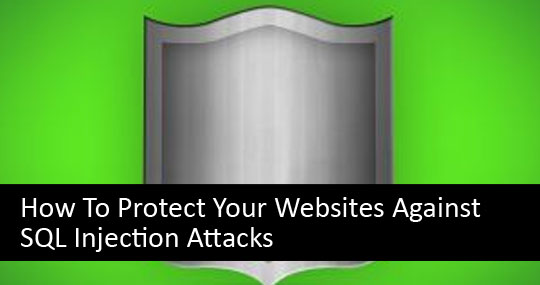 How To Protect Your Websites Against SQL Injection Attacks